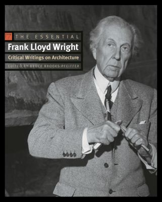 The Essential Frank Lloyd Wright: Critical Writings on Architecture 9780691146324