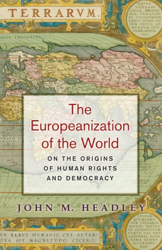 The Europeanization of the World: On the Origins of Human Rights and Democracy 9780691133126