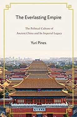The Everlasting Empire: The Political Culture of Ancient China and Its Imperial Legacy 9780691134956