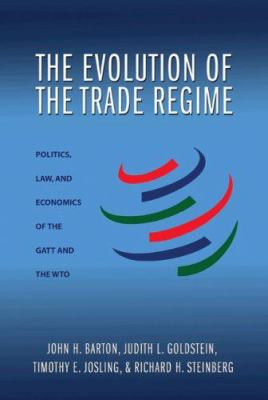The Evolution of the Trade Regime: Politics, Law, and Economics of the GATT and the Wto 9780691136165