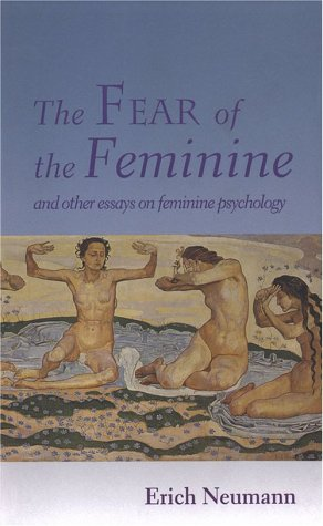 Fear of the Feminine : And Other Essays on Feminine Psychology