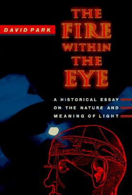 The Fire Within the Eye: A Historical Essay on the Nature and Meaning of Light 9780691043326