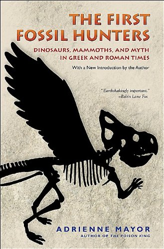 The First Fossil Hunters: Dinosaurs, Mammoths, and Myth in Greek and Roman Times 9780691150130