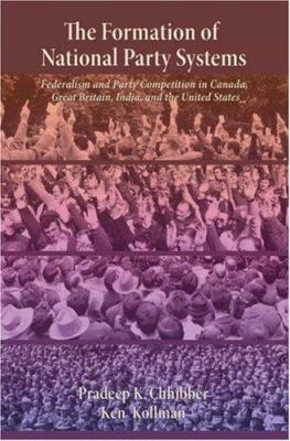 The Formation of National Party Systems: Federalism and Party Competition in Canada, Great Britain, India, and the United States 9780691119328