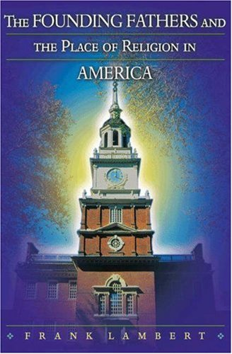 The Founding Fathers and the Place of Religion in America 9780691088297