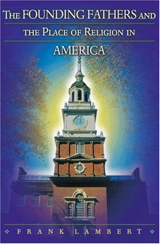 The Founding Fathers and the Place of Religion in America 9780691126029