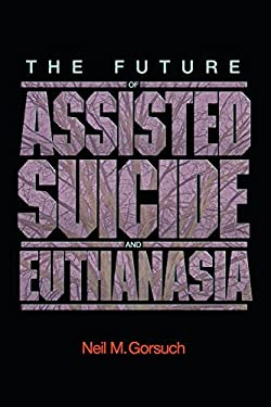 The Future of Assisted Suicide and Euthanasia 9780691140971
