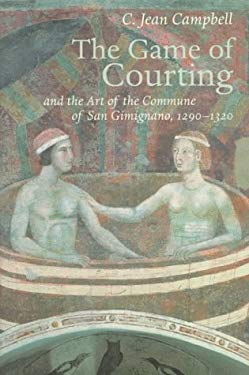 The Game of Courting and the Art of the Commune of San Gimignano, 1290-1320 9780691012100