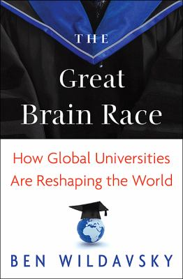 The Great Brain Race: How Global Universities Are Reshaping the World 9780691146898