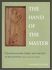 The Hand of the Master: Craftsmanship, Ivory, and Society in Byzantium (9th-11th Centuries)