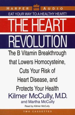The Heart Revolution: The B Vitamin Breakthrough That Lowers Homocysteine, Cuts Your Risk of Heart Disease, and Protects Your Health 9780694520879