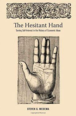 The Hesitant Hand: Taming Self-Interest in the History of Economic Ideas 9780691122960