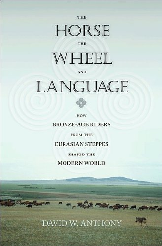 The Horse, the Wheel and Language: How Bronze-Age Riders from the Eurasian Steppes Shaped the Modern World 9780691148182