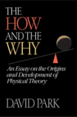 The How and the Why: An Essay on the Origins and Development of Physical Theory 9780691084923
