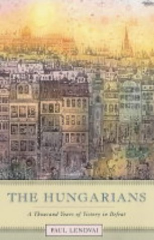 The Hungarians: A Thousand Years of Victory in Defeat 9780691119694