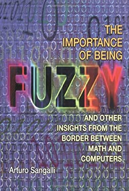 The Importance of Being Fuzzy: And Other Insights from the Border Between Math and Computers 9780691001449