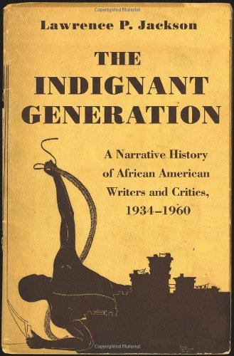 The Indignant Generation: A Narrative History of African American Writers and Critics, 1934-1960 9780691141350