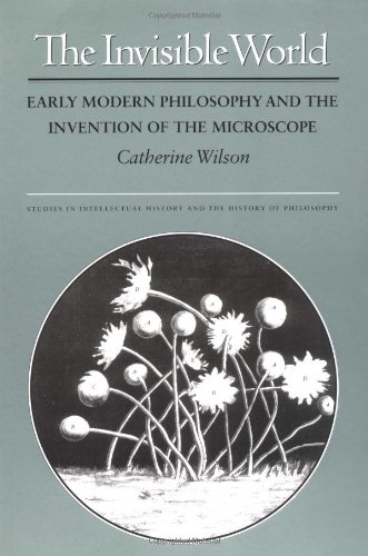 The Invisible World: Early Modern Philosophy and the Invention of the Microscope 9780691017099