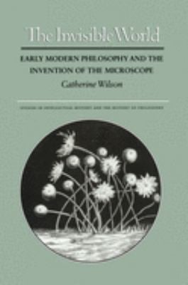 The Invisible World: Early Modern Philosophy and the Invention of the Microscope 9780691034188