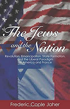 The Jews and the Nation: Revolution, Emancipation, State Formation, and the Liberal Paradigm in America and France 9780691096490