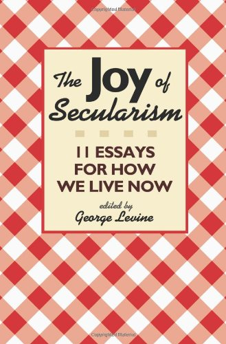 The Joy of Secularism: 11 Essays for How We Live Now 9780691149103
