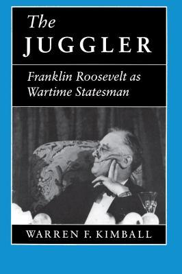 The Juggler: Franklin Roosevelt as Wartime Statesman 9780691047874