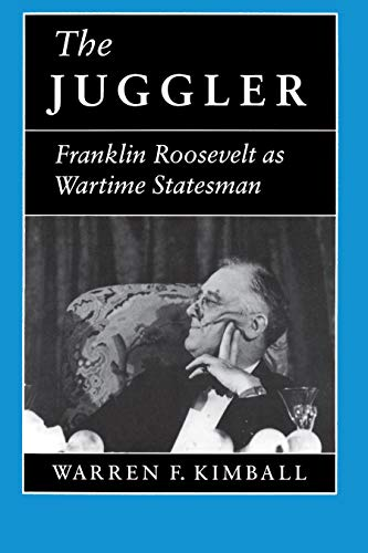 The Juggler: Franklin Roosevelt as Wartime Statesman 9780691037301