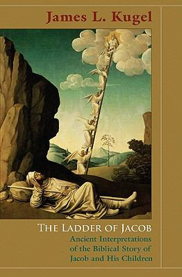 The Ladder of Jacob: Ancient Interpretations of the Biblical Story of Jacob and His Children 9780691141237