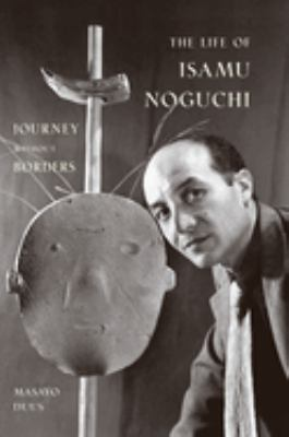 The Life of Isamu Noguchi: Journey Without Borders 9780691120966