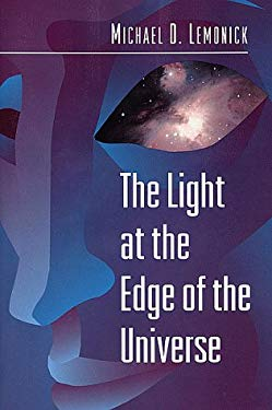 The Light at the Edge of the Universe: Dispatches from the Front Lines of Cosmology 9780691001586