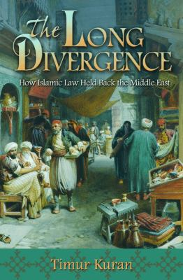 The Long Divergence: How Islamic Law Held Back the Middle East 9780691147567