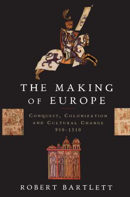 The Making of Europe: Conquest, Colonization, and Cultural Change, 950-1350 9780691032986