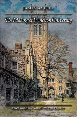 The Making of Princeton University: From Woodrow Wilson to the Present 9780691126869