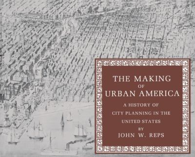 The Making of Urban America: A History of City Planning in the United States 9780691006185