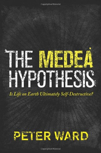 The Medea Hypothesis: Is Life on Earth Ultimately Self-Destructive? 9780691130750