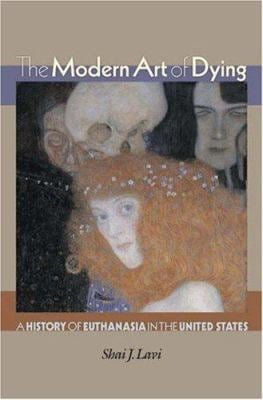 The Modern Art of Dying: A History of Euthanasia in the United States 9780691102634