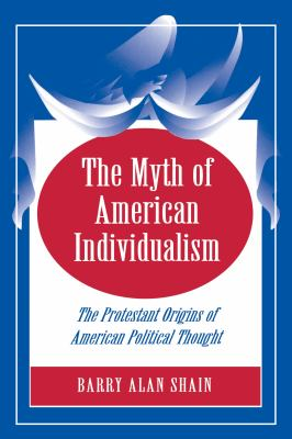 The Myth of American Individualism: The Protestant Orgins of American Political Thought 9780691029122