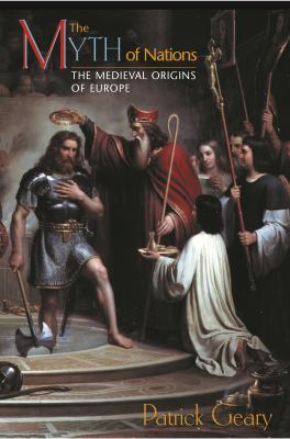 The Myth of Nations: The Medieval Origins of Europe 9780691090542