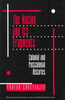 The Nation and Its Fragments: Colonial and Postcolonial Histories 9780691019437