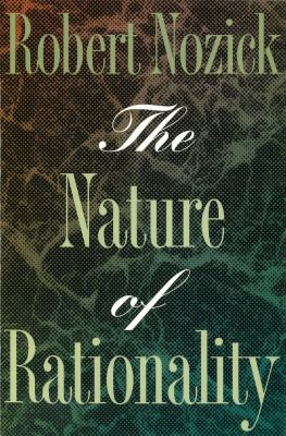 The Nature of Rationality - Nozick, Robert