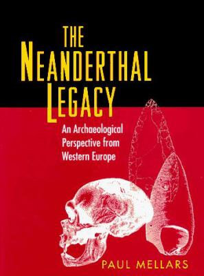 The Neanderthal Legacy: An Archaeological Perspective of Western Europe 9780691034935
