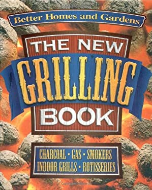 The New Grilling Book: Charcoal, Gas, Smokers, Indoor Grills, Rotisseries 9780696210297