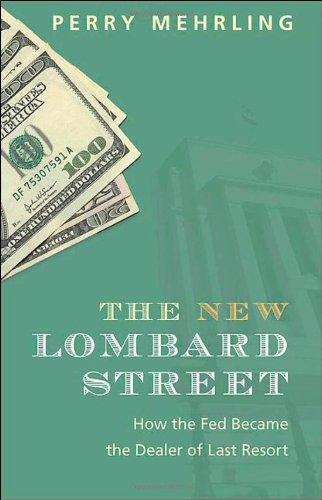 The New Lombard Street: How the Fed Became the Dealer of Last Resort 9780691143989