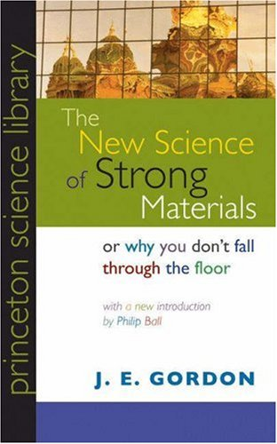 The New Science of Strong Materials or Why You Don't Fall Through the Floor 9780691125480