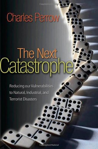 The Next Catastrophe: Reducing Our Vulnerabilities to Natural, Industrial, and Terrorist Disasters (New in Paper) 9780691150161