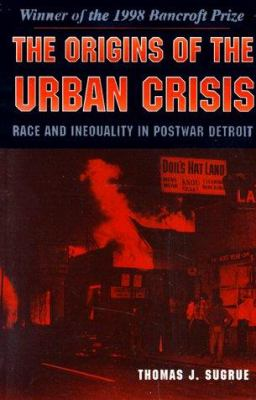 The Origins of the Urban Crisis: Race and Inequality in Postwar Detroit 9780691058887