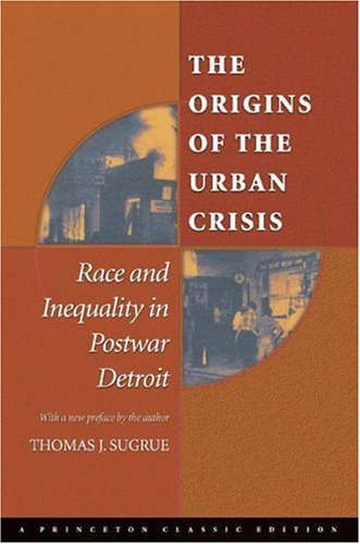 The Origins of the Urban Crisis: Race and Inequality in Postwar Detroit 9780691121864