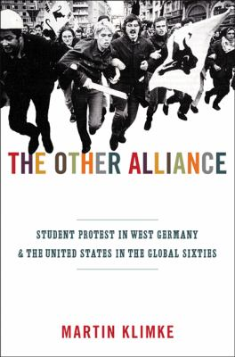 The Other Alliance: Student Protest in West Germany and the United States in the Global Sixties 9780691131276