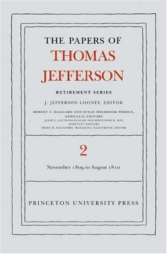 The Papers of Thomas Jefferson, Retirement Series, Volume 2: 16 November 1809 to 11 August 1810 9780691124902