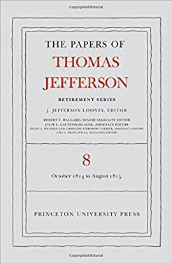 The Papers of Thomas Jefferson, Retirement Series: Volume 8: 1 October 1814 to 31 August 1815 9780691153186